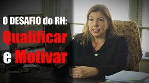 O Desafio do RH: Qualificar e Motivar